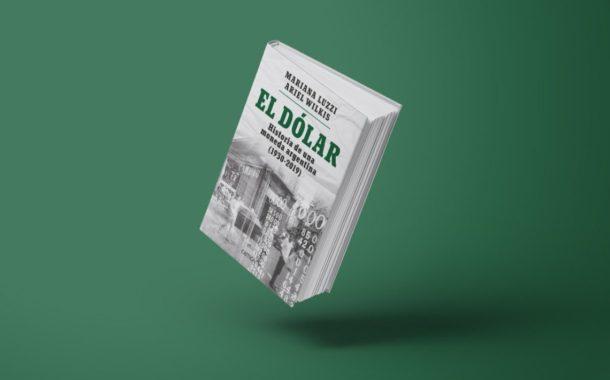 El dólar. Historia de una moneda argentina.